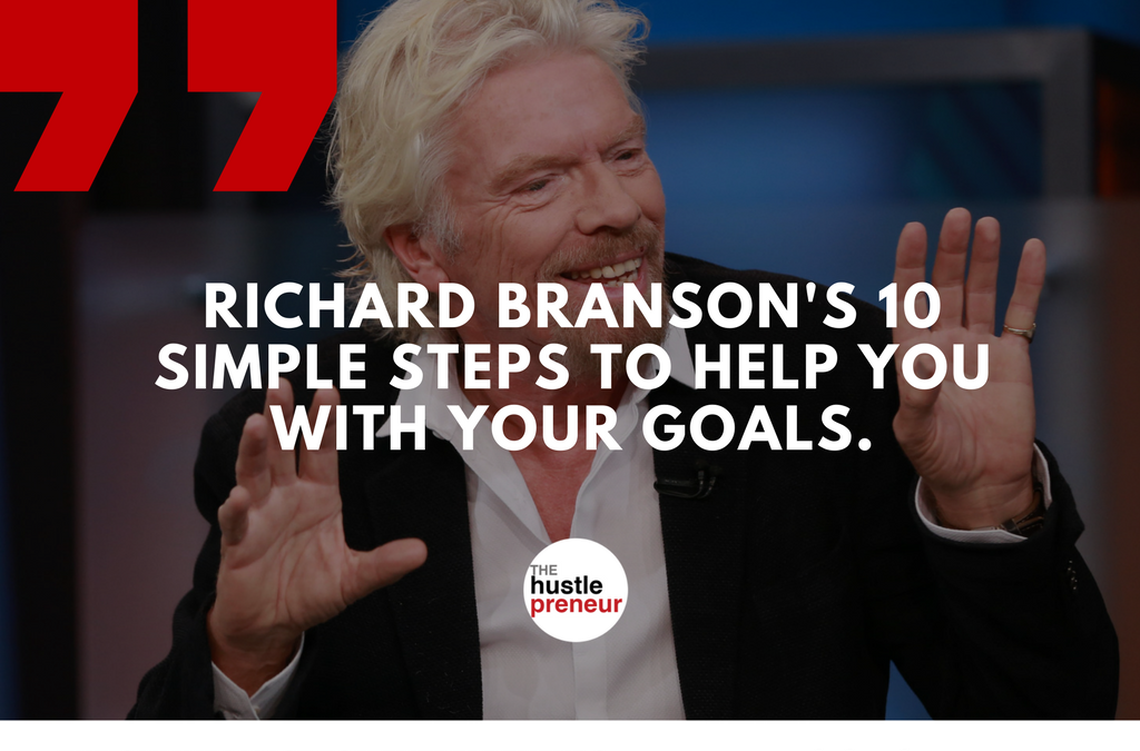 Richard Branson's 10 Simple Steps To Help You With Your Goals.